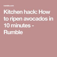 Kitchen hack: How to ripen avocados in 10 minutes - Rumble