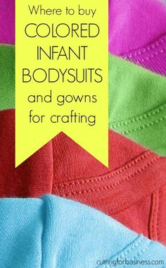 Where to Buy Colored Infant Bodysuits and Gowns for Silhouette Cameo and Cricut small business crafting - by cuttingforbusiness.com