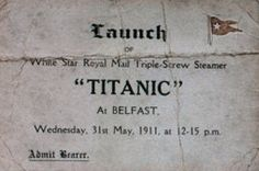 "Launch       of  White Star Royal Maid Triple-Screw Steamer  ""Titanic""  at Belfast  Wednesday, 31st May 1911  at 2:15 p.m.  Admit Bearer   - Ticket for the Launch"