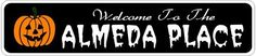 ALMEDA PLACE Lastname Halloween Sign - Welcome to Scary Decor, Autumn, Aluminum - 4 x 18 Inches by The Lizton Sign Shop. $12.99. Great Gift Idea. 4 x 18 Inches. Aluminum Brand New Sign. Predrillied for Hanging. Rounded Corners. ALMEDA PLACE Lastname Halloween Sign - Welcome to Scary Decor, Autumn, Aluminum 4 x 18 Inches - Aluminum personalized brand new sign for your Autumn and Halloween Decor. Made of aluminum and high quality lettering and graphics. Made to last for yea...