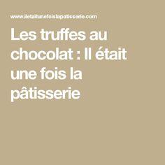 Les truffes au chocolat : Il était une fois la pâtisserie