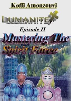 Hollywood Style Christian Fiction & Science Fiction Fantasy Thriller: Lumanite X - episode 2 - Mastering The Spirit Force by Koffi Amouzouvi, http://www.amazon.com/gp/product/B009JU8YM8/ref=cm_sw_r_pi_alp_TmqZqb03ZSVE7