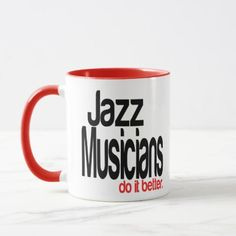 Jazz Musicians Do It Better Mug - funny quote quotes memes lol customize cyo