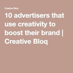 10 advertisers that use creativity to boost their brand | Creative Bloq