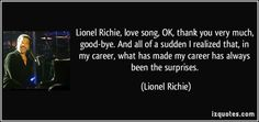 lionel richie - charisma, kindness, joy, worked with him one day -- and I shall always remember how happy he made everyone feel -- backstage, audience, maintenance crew -- a smile and good work for all - a gentleman