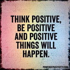 Think positive, be positive and positive things will happen. #powerofpositivity #positivewords #positivethinking #inspiration #quotes