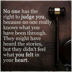No one has a right to judge you...