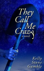 """They Call Me Crazy By Kelly Stone Gamble - Everyone in Cass's small town thinks she's nuts — and their suspicions are confirmed when her husband's corpse turns up, unearthing family secrets too crazy to imagine. This """"character-rich Southern gothic… will keep you guessing up to the very end"""" (New York Times bestselling author Kate Moretti)."""
