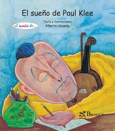 """Alberto Urcaray. """"El sueño de Paul Klee"""". Editorial Brosquil. Colección """"El sueño de..."""" (5 a 9 años) Està tambè en català"""