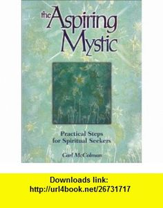 The Aspiring Mystic Practical Steps for Spiritual Seekers (0045079204164) Carl McColman , ISBN-10: 1580624162  , ISBN-13: 978-1580624169 ,  , tutorials , pdf , ebook , torrent , downloads , rapidshare , filesonic , hotfile , megaupload , fileserve