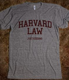 Harvard Law (just kidding) shirt