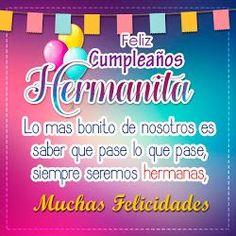 Feliz Cumpleaños Hermana                                                                                                                                                     Más Happy Birthday Celebration, Happy Birthday My Love, Happy Birthday Messages, Happy Birthday Quotes, Happy Birthday Images, Birthday Photos, Birthday Greetings, Birthday Wishes, Sister Quotes