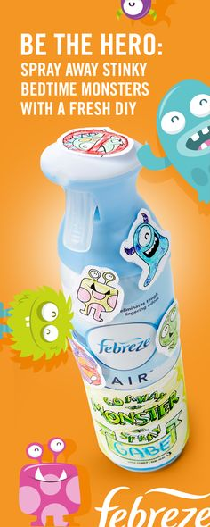 Try this fresh take on monster spray. You'll be able to put your kids' fears (and stink) to bed with Febreze Air Effects and a DIY label. Follow the link for a free instructable printout!