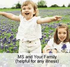 MS and Your Family  These eight tips from the National Multiple Sclerosis Society can help the whole family cope with the impact of an MS diagnosis.