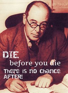 """Quote of the Day – September 1 #pinterest 'DIE before you die there is no chance after!"""" ~~~~~ C S Lewis ~~~~~#mypic"""