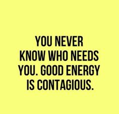 You never know who needs you. Good energy is contagious. Get a Massage. At svmassagetherapy.com