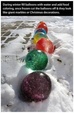 During winter, fill balloons with water and add food coloring, then freeze. Once frozen, cut the balloons off and they look like giant marbles or Christmas decorations. via The Libertarian Homeschooler [Facebook].