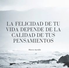 """""""Your life's happiness depends on the quality of your thoughts"""" - Marco Aurelio Spanish Inspirational Quotes, Spanish Quotes, Keep On Keepin On, Socrates, Motivational Phrases, Steve Jobs, Staying Positive, Some Words, Amazing Quotes"""