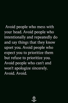 Avoid People Who Mess With Your Head. Avoid People Who Intentionally And Repeatedly Do True Quotes, Words Quotes, Wise Words, Motivational Quotes, Inspirational Quotes, Sayings, Apologies Quotes, Ignorant, Relationship Rules