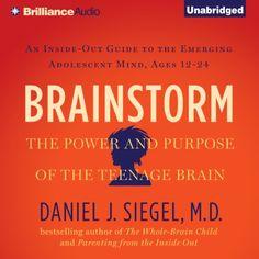 Brainstorm: The Power and Purpose of the Teenage Brain | [Daniel J. Siegel]
