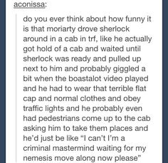 """""""No sorry I stole this I'm a psychopathic consulting criminal I'm trying to find my nemesis haha can't wait to see his face"""""""