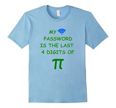 Men's My Password is the Last 4 Digits of PI - Math funny... https://www.amazon.com/dp/B01M7SH3IN/ref=cm_sw_r_pi_dp_x_D0lQybRTA7QZF
