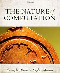 The nature of computation / Cristopher Moore, Stephan Mertens