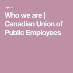 Who we are | Canadian Union of Public Employees