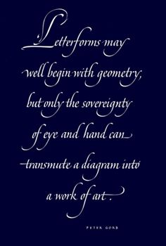 letterforms may well begin with geometry but only the sovereignty of eye and hand can transmute a diagram into a work of art.