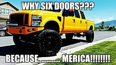 Meme I made. Indiana powerstroke association. Diesel trucks for sale 6 door ford. The muscles truck right here!!!!!!! Merica!!!!!!!!!!