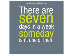 There are seven days in a week someday isn't one of them. www.FunctionalRustic.com #functionalrustic #quote #quoteoftheday #motivation #inspiration #quotes #diy #homestead #rustic #pallet #pallets #rustic #handmade #craft #affirmation #michigan #puremichigan #repurpose #recycle #crafts #country #sobriety #strongwoman #inspirational #quotations #success #goals #inspirationalquotes #quotations #strongwomenquotes #recovery #sober #sobriety #smallbusiness #smallbusinessowner