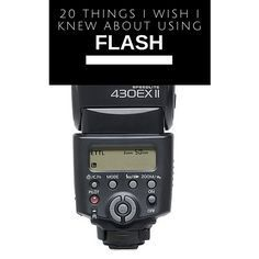 20 things I wish I knew about using flash, flash photography, speedlight, speedlite, camera flash tips