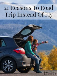 21 Reasons To Road Trip Instead Of Fly - Not only are road trips cheaper than flying, they turn the journey to your destination into part of the vacation!