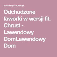 Odchudzone faworki w wersji fit. Chrust - Lawendowy DomLawendowy Dom