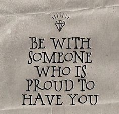Be with someone who is proud to have you. Live life happy quote, positive sayings, quotable posters and prints, inspirational quotes, and happiness quotations. Amazing Quotes, Great Quotes, Quotes To Live By, Inspirational Quotes, Motivational, Words Quotes, Me Quotes, Funny Quotes, Sayings