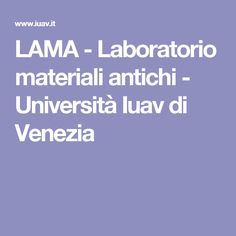 LAMA - Laboratorio materiali antichi - Università Iuav di Venezia