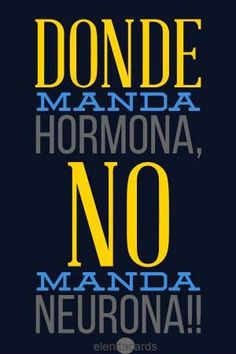 Frase, sarcasmo, humor: that sends hormone does not send neuron Best Quotes, Love Quotes, Inspirational Quotes, Quotes En Espanol, Funny Memes, Jokes, More Than Words, Spanish Quotes, Quote Of The Day