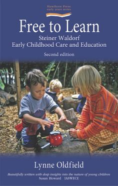 Free to Learn Steiner Waldorf early childhood care and education by Lynne Oldfield