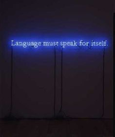 Joseph Kosuth: Language Must Speak for Itself, Neon tubing, transformers, and wire. Museum of Modern Art, New York. Yves Klein, Custom Made Neon Signs, Contemporary Poetry, Modern Art, Joseph Kosuth, Richard Artschwager, Sign O' The Times, Instalation Art, Jasper Johns