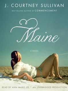 Maine by J. Courtney Sullivan (adult fiction).  Read by Ann Marie Lee.  The story of four unforgettable women who have nothing in common but the fact that, like it or not, they're family.  By turns wickedly funny and achingly sad, Maine unveils the sibling rivalry, alcoholism, social climbing, and Catholic guilt at the center of one family, along with the abiding, often irrational love that keeps them coming back, every summer, to Maine and to each other.