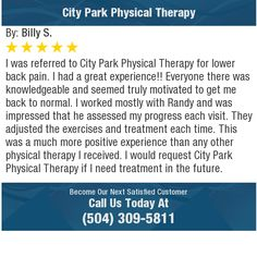 I was referred to City Park Physical Therapy for lower back pain. I had a great...