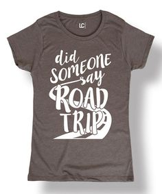 Look what I found on #zulily! Charcoal 'Did Someone Say Road Trip' Tee #zulilyfinds