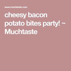 cheesy bacon potato bites party! ~ Muchtaste