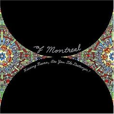 Of Montreal - Hissing Fauna Are You the Destroyer? my fav album of theirs