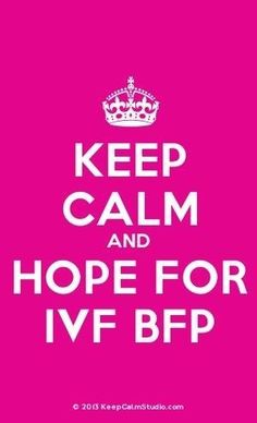 Keep calm and pray for ivf bfp