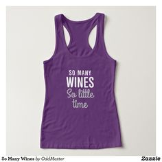Awesome humorous wine tank top for the wine lover. Funny text says: So Many Wines So Little Time Best Tank Tops, Travel Shirts, So Little Time, Athletic Tank Tops, Fitness Models, Wine Lover, Fabric, Cotton, Float Trip