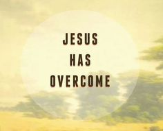 Jesus HAS overcome. Death is defeated!