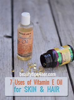 7 Uses of Vitamin E Oil for Skin and Hair | Beauty and MakeUp Tips