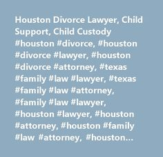 Houston Divorce Lawyer, Child Support, Child Custody #houston #divorce, #houston #divorce #lawyer, #houston #divorce #attorney, #texas #family #law #lawyer, #texas #family #law #attorney, #family #law #lawyer, #houston #lawyer, #houston #attorney, #houston #family #law #attorney, #houston #family #law #lawyer…