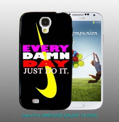 Nike Every Damn Day Just do it  , For Samsung S4 i9500 Black Case